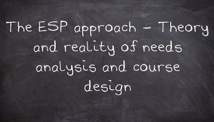 The ESP approach - Theory and reality of needs analysis and course design
