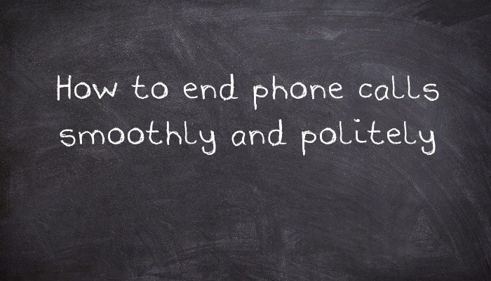 How to end phone calls smoothly and politely - UsingEnglish com