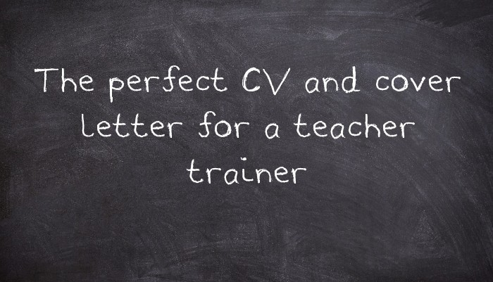 The perfect CV and cover letter for a teacher trainer ...