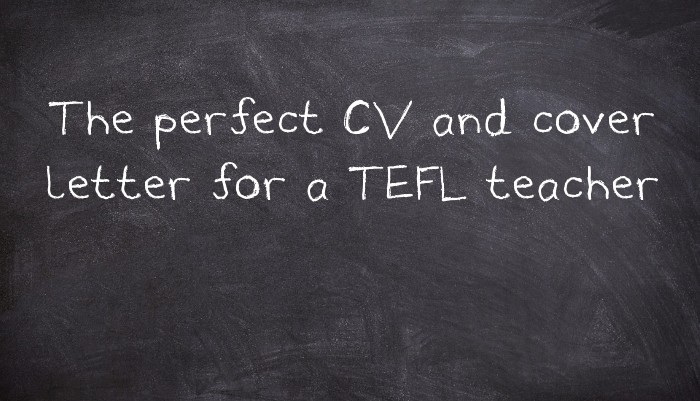 The Perfect CV And Cover Letter For A TEFL Teacher