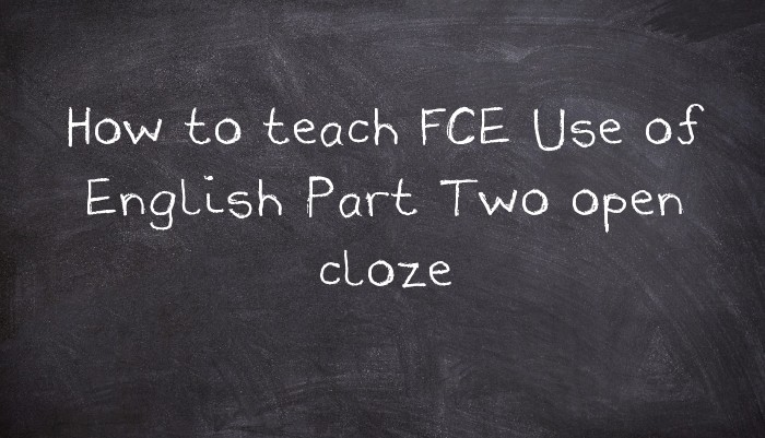 How to teach FCE Use of English Part Two open cloze