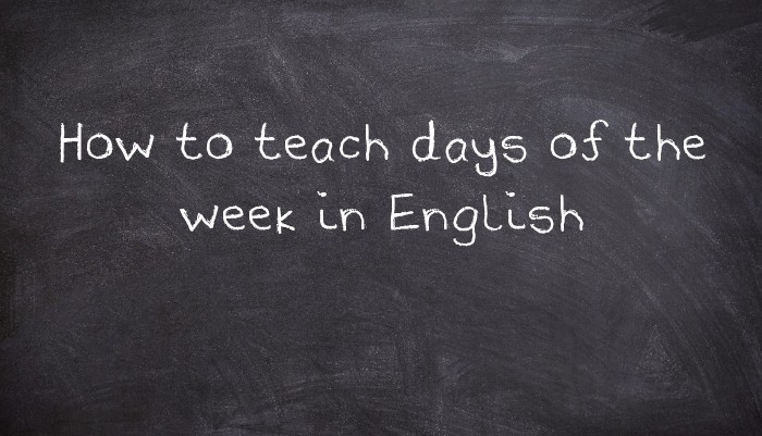 How To Teach Days Of The Week In English Usingenglish Com